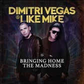 Dimitri Vegas & Like Mike - Bringing Home The Madness (2014)