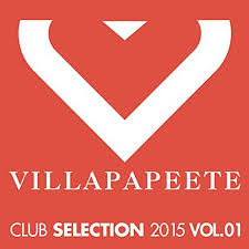 Villa Papeete Club Selection 2015 Vol. 01