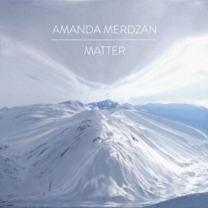 Amanda Merdzan - Matter - Single Artwork
